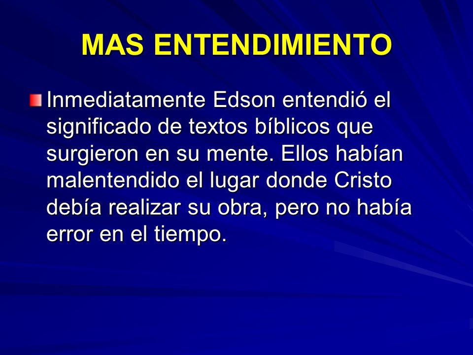 MAS ENTENDIMIENTO Inmediatamente Edson entendió el significado de textos bíblicos que surgieron en su mente. Ellos habían malentendido el lugar donde