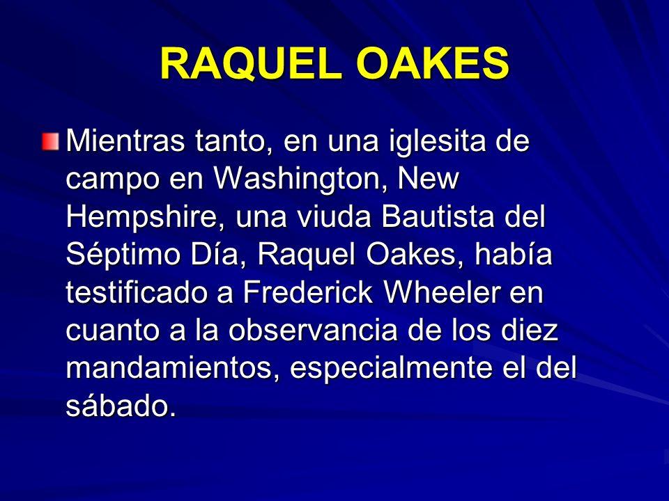 RAQUEL OAKES Mientras tanto, en una iglesita de campo en Washington, New Hempshire, una viuda Bautista del Séptimo Día, Raquel Oakes, había testificad