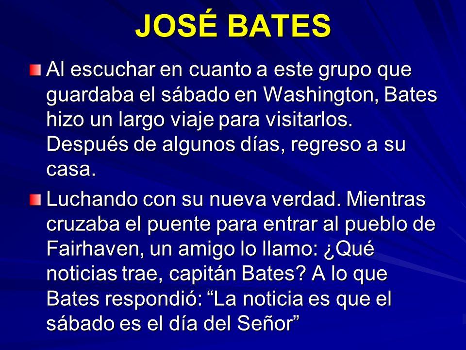 JOSÉ BATES Al escuchar en cuanto a este grupo que guardaba el sábado en Washington, Bates hizo un largo viaje para visitarlos. Después de algunos días