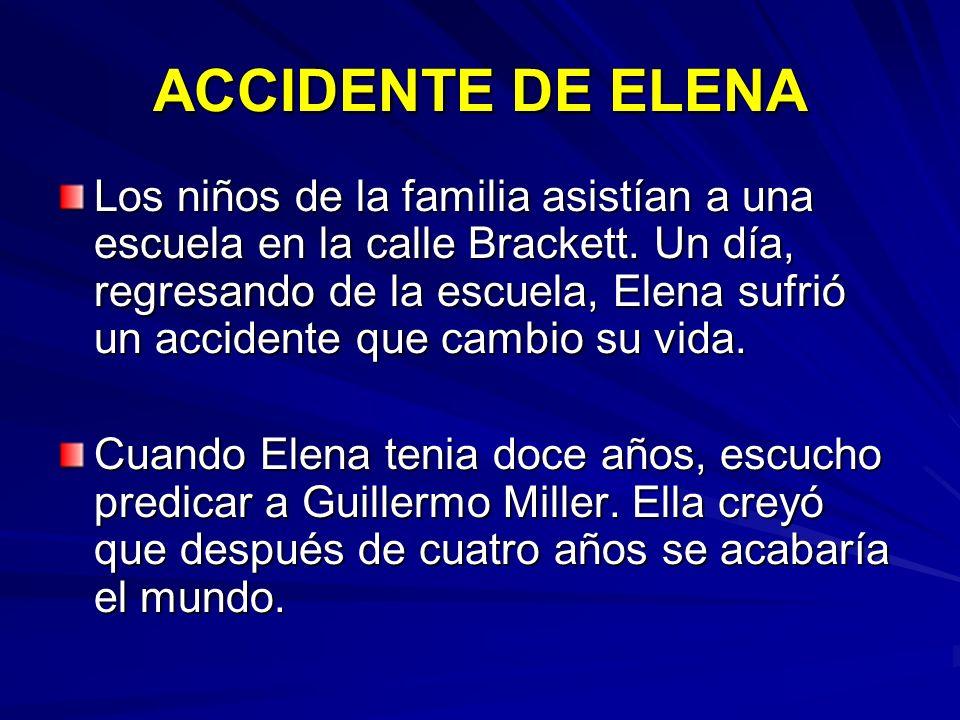 ACCIDENTE DE ELENA Los niños de la familia asistían a una escuela en la calle Brackett. Un día, regresando de la escuela, Elena sufrió un accidente qu