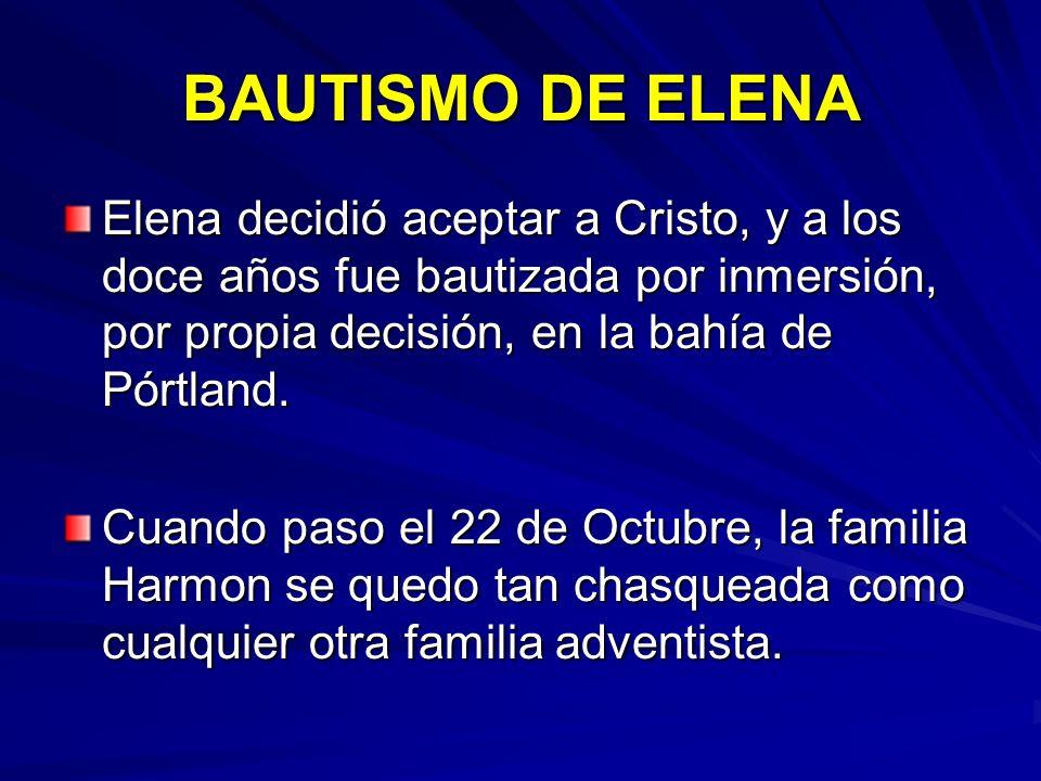BAUTISMO DE ELENA Elena decidió aceptar a Cristo, y a los doce años fue bautizada por inmersión, por propia decisión, en la bahía de Pórtland. Cuando