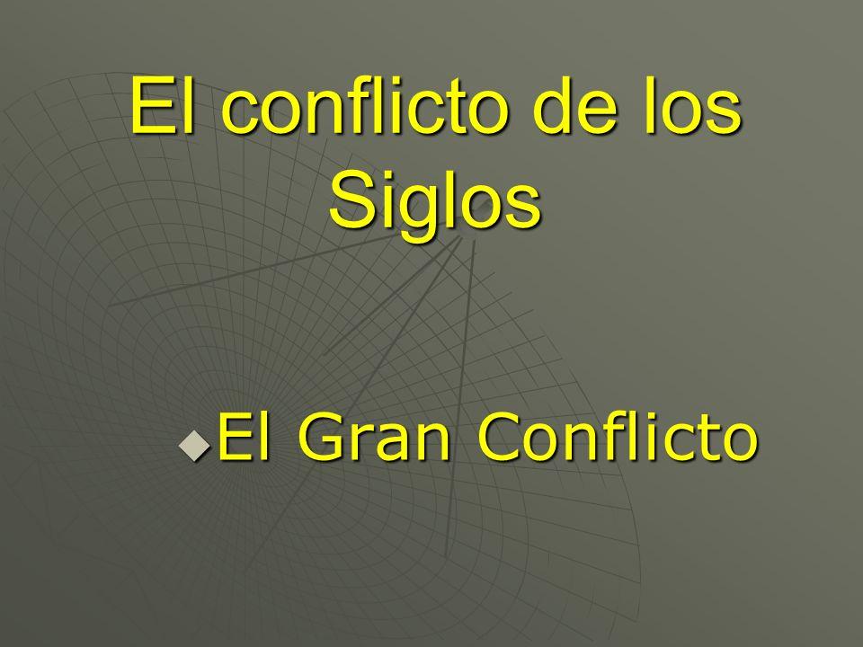 El conflicto de los Siglos El Gran Conflicto El Gran Conflicto