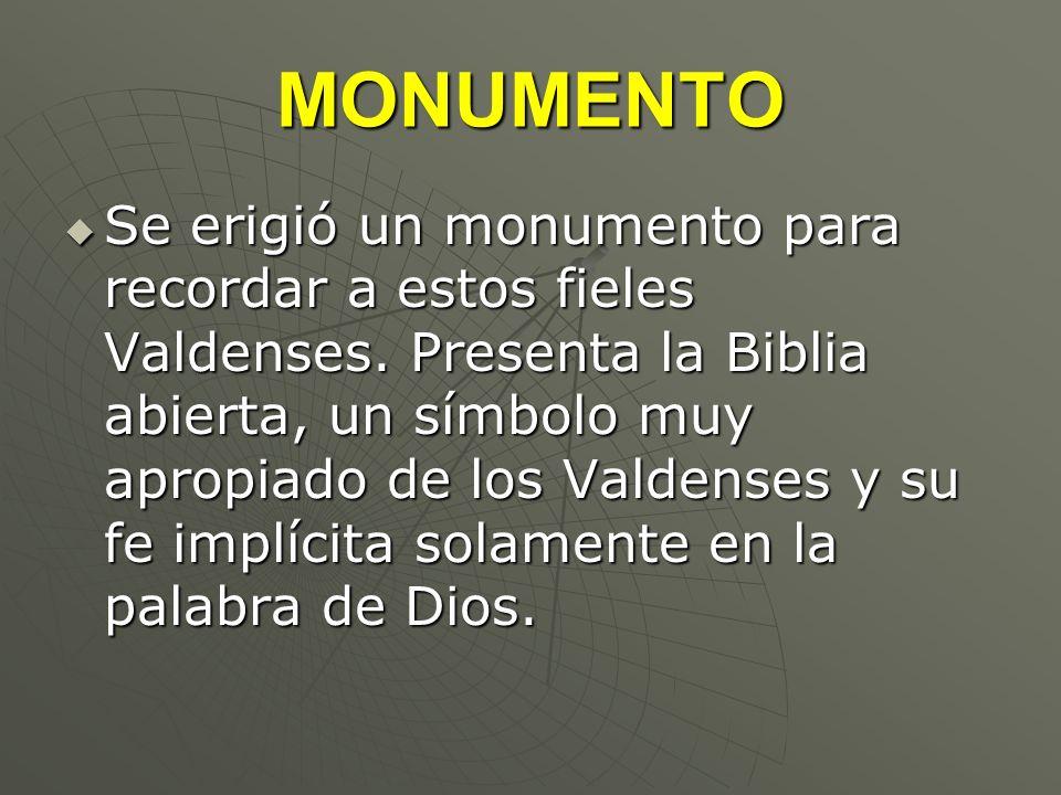 MONUMENTO Se erigió un monumento para recordar a estos fieles Valdenses. Presenta la Biblia abierta, un símbolo muy apropiado de los Valdenses y su fe