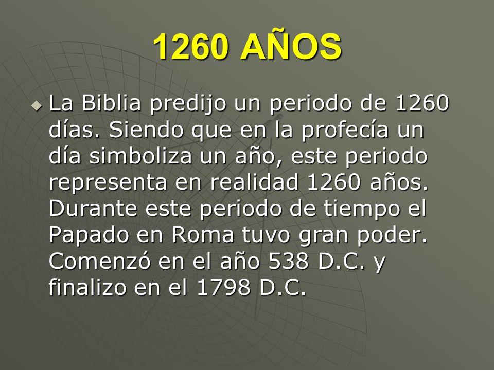 1260 AÑOS La Biblia predijo un periodo de 1260 días. Siendo que en la profecía un día simboliza un año, este periodo representa en realidad 1260 años.