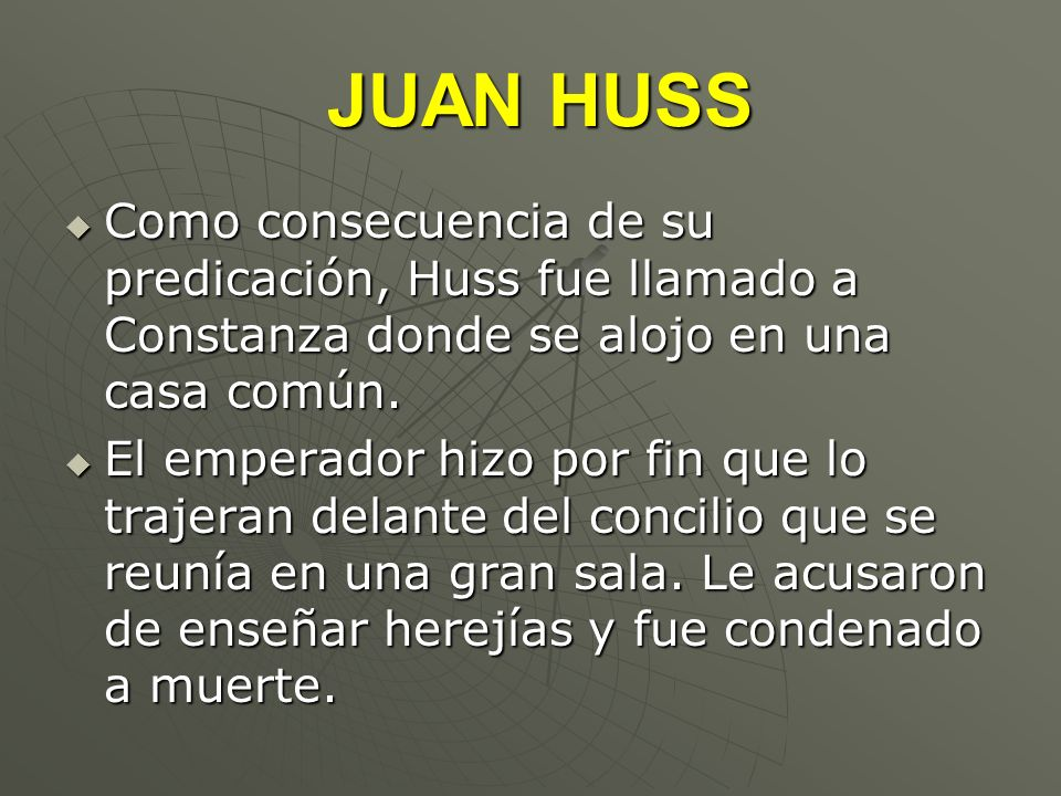 JUAN HUSS JUAN HUSS Como consecuencia de su predicación, Huss fue llamado a Constanza donde se alojo en una casa común. Como consecuencia de su predic