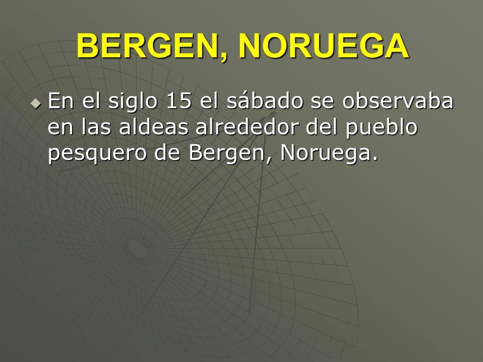 BERGEN, NORUEGA En el siglo 15 el sábado se observaba en las aldeas alrededor del pueblo pesquero de Bergen, Noruega. En el siglo 15 el sábado se obse
