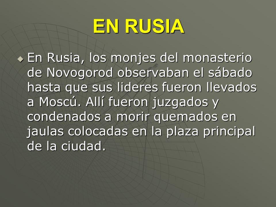EN RUSIA En Rusia, los monjes del monasterio de Novogorod observaban el sábado hasta que sus lideres fueron llevados a Moscú. Allí fueron juzgados y c