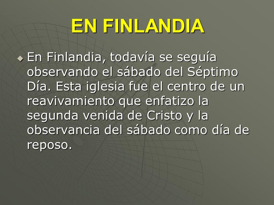 EN FINLANDIA En Finlandia, todavía se seguía observando el sábado del Séptimo Día. Esta iglesia fue el centro de un reavivamiento que enfatizo la segu