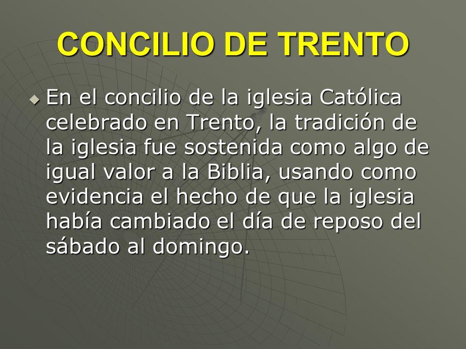 CONCILIO DE TRENTO En el concilio de la iglesia Católica celebrado en Trento, la tradición de la iglesia fue sostenida como algo de igual valor a la B