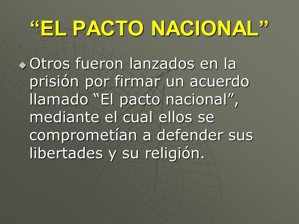 EL PACTO NACIONAL Otros fueron lanzados en la prisión por firmar un acuerdo llamado El pacto nacional, mediante el cual ellos se comprometían a defend