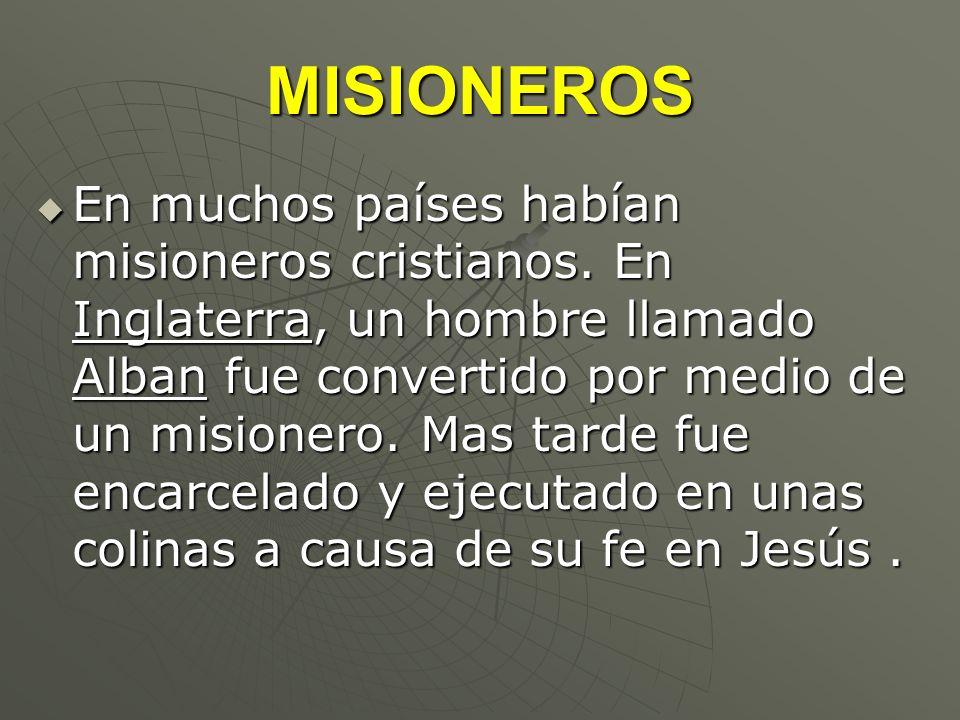 MISIONEROS En muchos países habían misioneros cristianos. En Inglaterra, un hombre llamado Alban fue convertido por medio de un misionero. Mas tarde f
