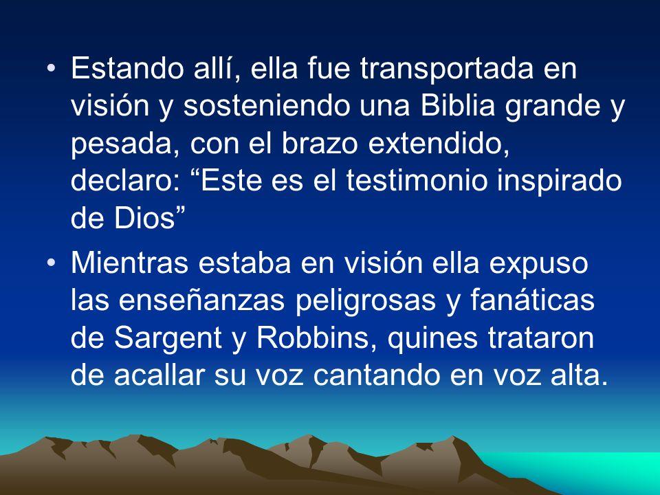 Estando allí, ella fue transportada en visión y sosteniendo una Biblia grande y pesada, con el brazo extendido, declaro: Este es el testimonio inspira