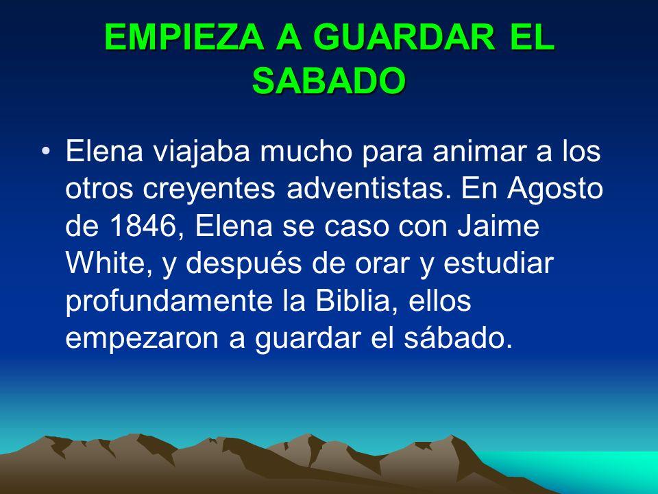 EMPIEZA A GUARDAR EL SABADO Elena viajaba mucho para animar a los otros creyentes adventistas. En Agosto de 1846, Elena se caso con Jaime White, y des