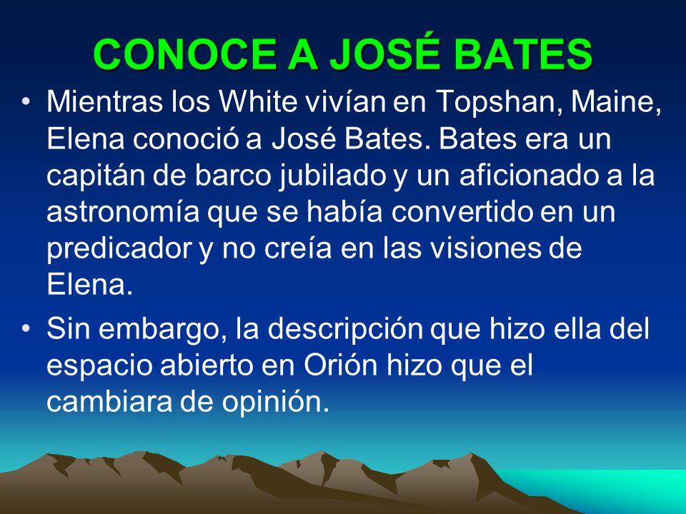 CONOCE A JOSÉ BATES Mientras los White vivían en Topshan, Maine, Elena conoció a José Bates. Bates era un capitán de barco jubilado y un aficionado a