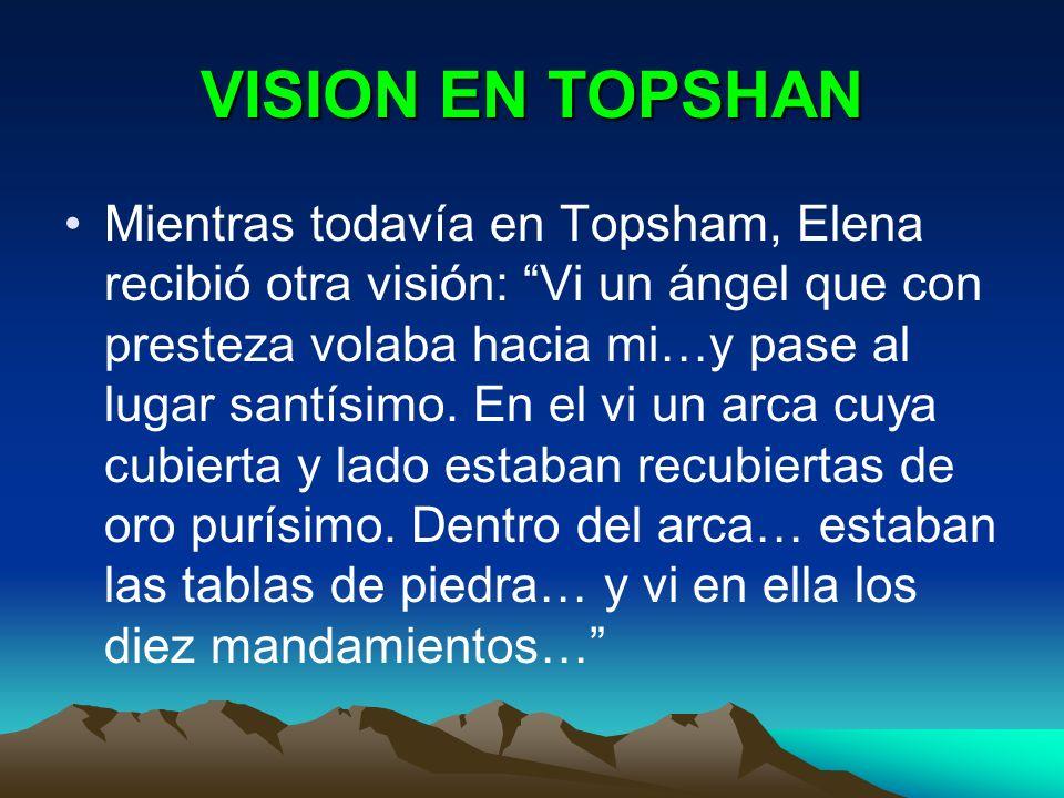 VISION EN TOPSHAN Mientras todavía en Topsham, Elena recibió otra visión: Vi un ángel que con presteza volaba hacia mi…y pase al lugar santísimo. En e