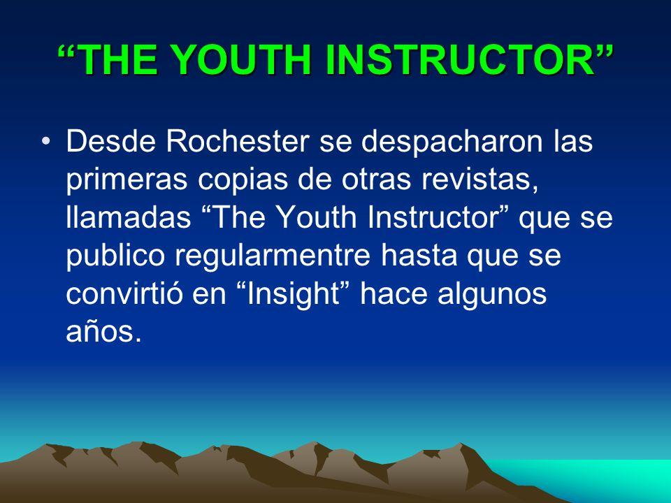 THE YOUTH INSTRUCTOR Desde Rochester se despacharon las primeras copias de otras revistas, llamadas The Youth Instructor que se publico regularmentre