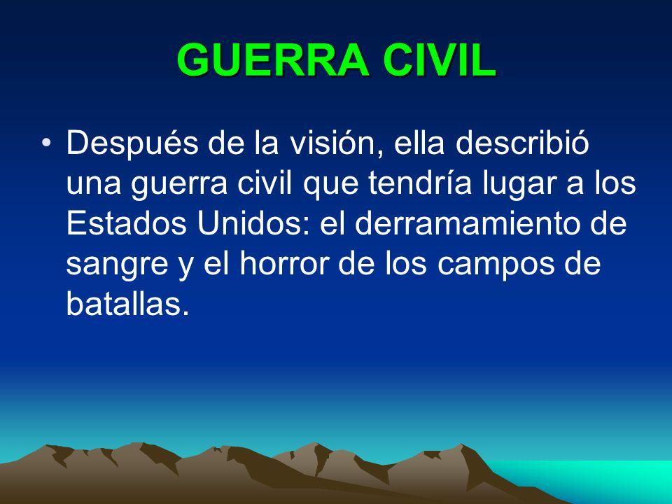 GUERRA CIVIL Después de la visión, ella describió una guerra civil que tendría lugar a los Estados Unidos: el derramamiento de sangre y el horror de l