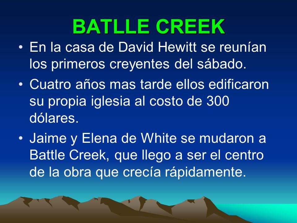 BATLLE CREEK En la casa de David Hewitt se reunían los primeros creyentes del sábado. Cuatro años mas tarde ellos edificaron su propia iglesia al cost