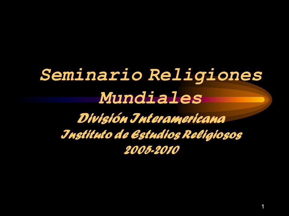 1 Seminario Religiones Mundiales División Interamericana Instituto de Estudios Religiosos 2005-2010