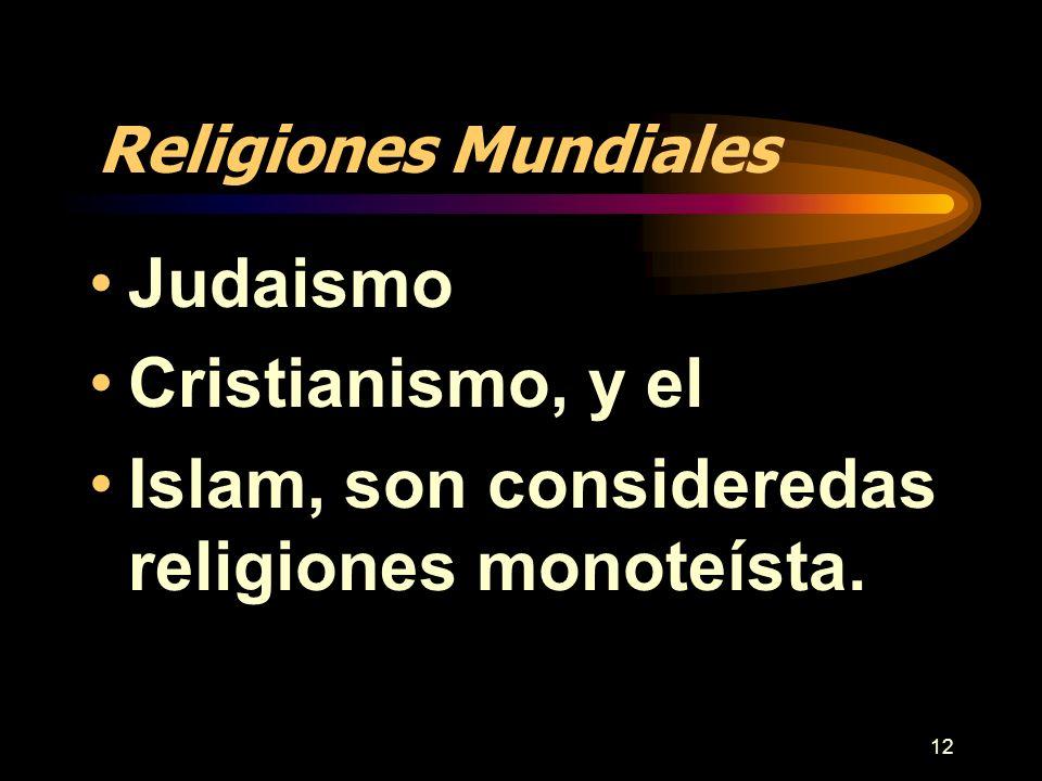 12 Religiones Mundiales Judaismo Cristianismo, y el Islam, son consideredas religiones monoteísta.