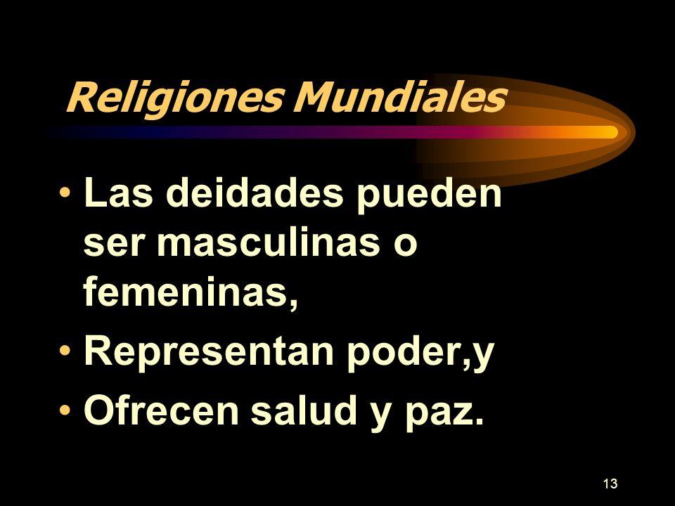 13 Religiones Mundiales Las deidades pueden ser masculinas o femeninas, Representan poder,y Ofrecen salud y paz.