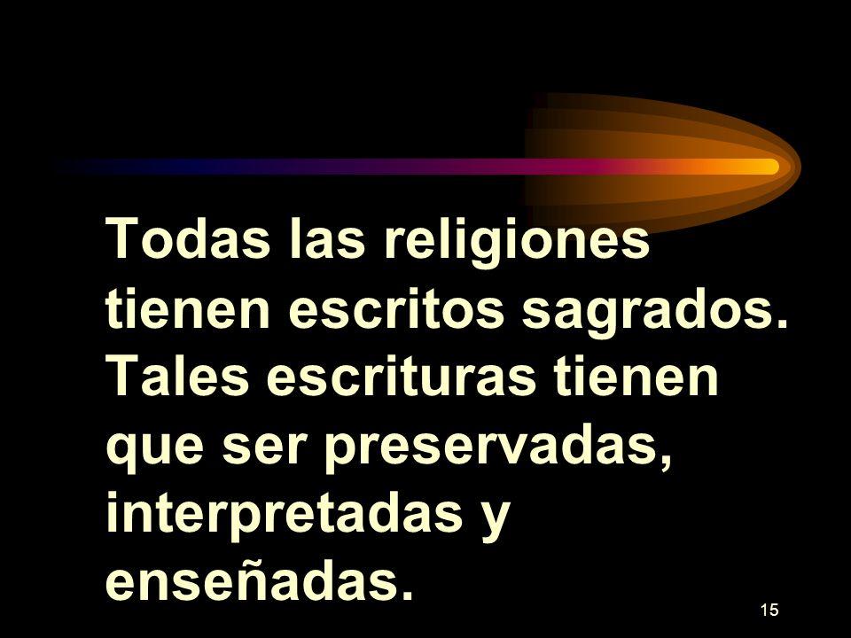 15 Todas las religiones tienen escritos sagrados. Tales escrituras tienen que ser preservadas, interpretadas y enseñadas.