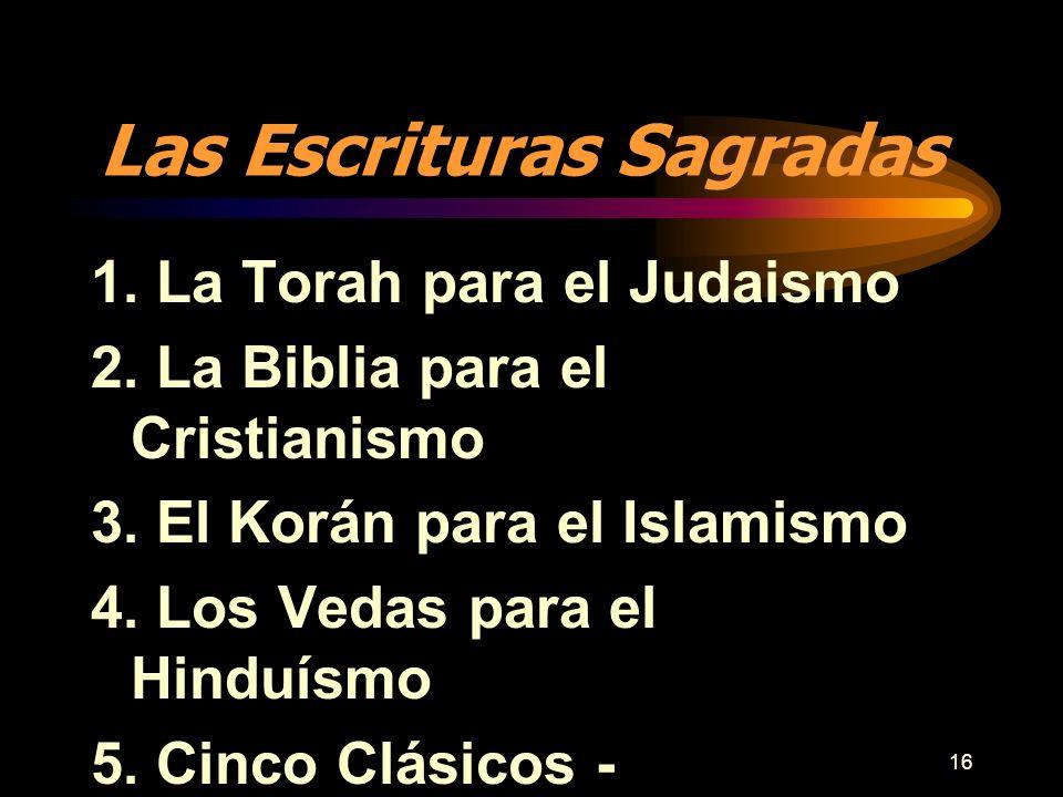 16 Las Escrituras Sagradas 1. La Torah para el Judaismo 2. La Biblia para el Cristianismo 3. El Korán para el Islamismo 4. Los Vedas para el Hinduísmo