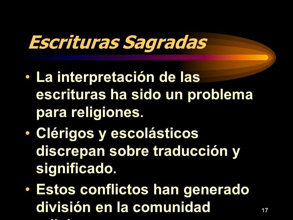 17 Escrituras Sagradas La interpretación de las escrituras ha sido un problema para religiones. Clérigos y escolásticos discrepan sobre traducción y s