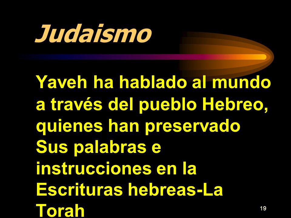 19 Judaismo Yaveh ha hablado al mundo a través del pueblo Hebreo, quienes han preservado Sus palabras e instrucciones en la Escrituras hebreas-La Tora