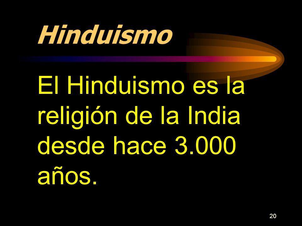 20 Hinduismo El Hinduismo es la religión de la India desde hace 3.000 años.