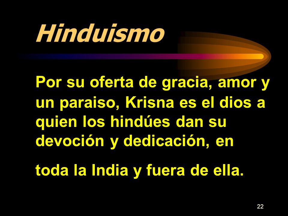 22 Hinduismo Por su oferta de gracia, amor y un paraiso, Krisna es el dios a quien los hindúes dan su devoción y dedicación, en toda la India y fuera
