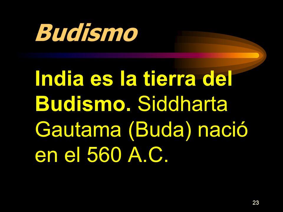 23 Budismo India es la tierra del Budismo. Siddharta Gautama (Buda) nació en el 560 A.C.
