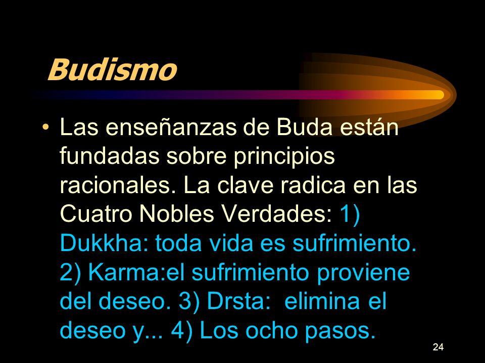 24 Budismo Las enseñanzas de Buda están fundadas sobre principios racionales. La clave radica en las Cuatro Nobles Verdades: 1) Dukkha: toda vida es s