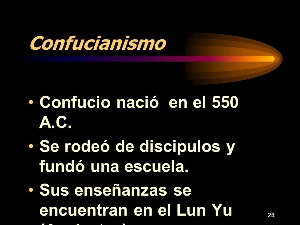 28 Confucianismo Confucio nació en el 550 A.C. Se rodeó de discipulos y fundó una escuela. Sus enseñanzas se encuentran en el Lun Yu (Analectas).