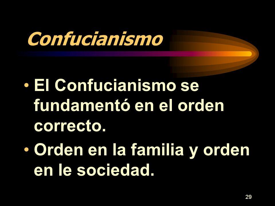 29 Confucianismo El Confucianismo se fundamentó en el orden correcto. Orden en la familia y orden en le sociedad.