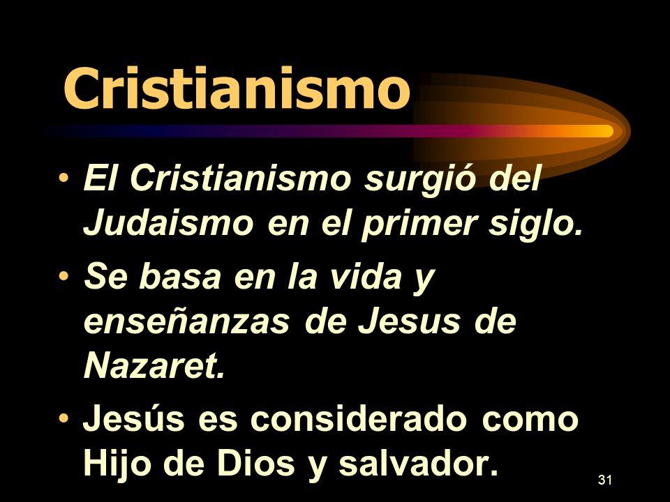 31 Cristianismo El Cristianismo surgió del Judaismo en el primer siglo. Se basa en la vida y enseñanzas de Jesus de Nazaret. Jesús es considerado como