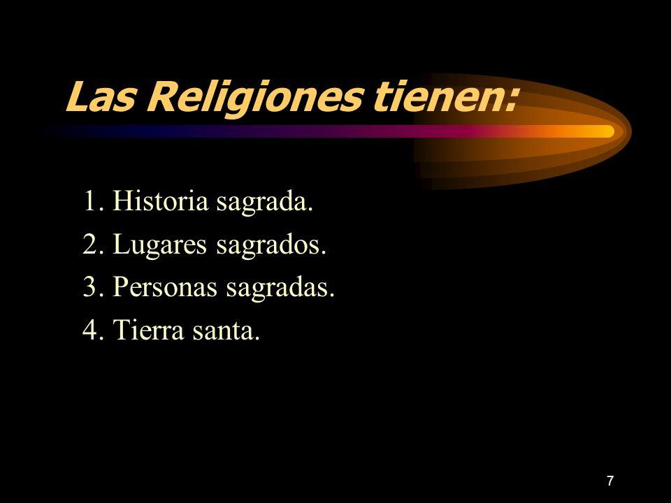 7 Las Religiones tienen: 1. Historia sagrada. 2. Lugares sagrados. 3. Personas sagradas. 4. Tierra santa.
