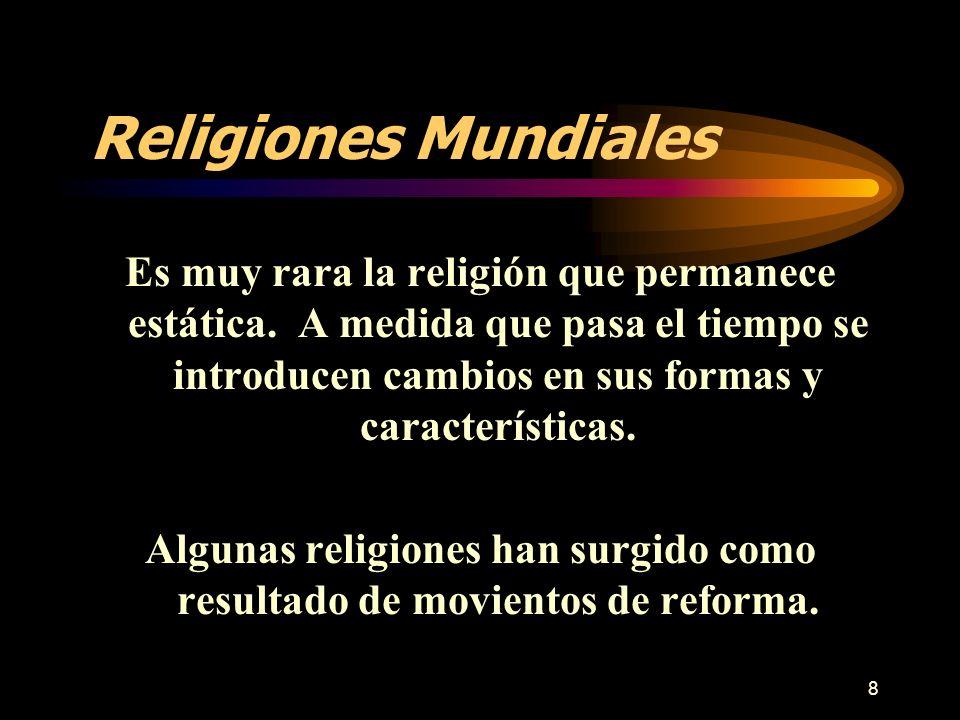 8 Religiones Mundiales Es muy rara la religión que permanece estática. A medida que pasa el tiempo se introducen cambios en sus formas y característic