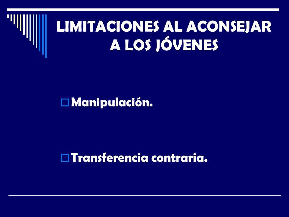 LIMITACIONES AL ACONSEJAR A LOS JÓVENES Manipulación. Transferencia contraria.