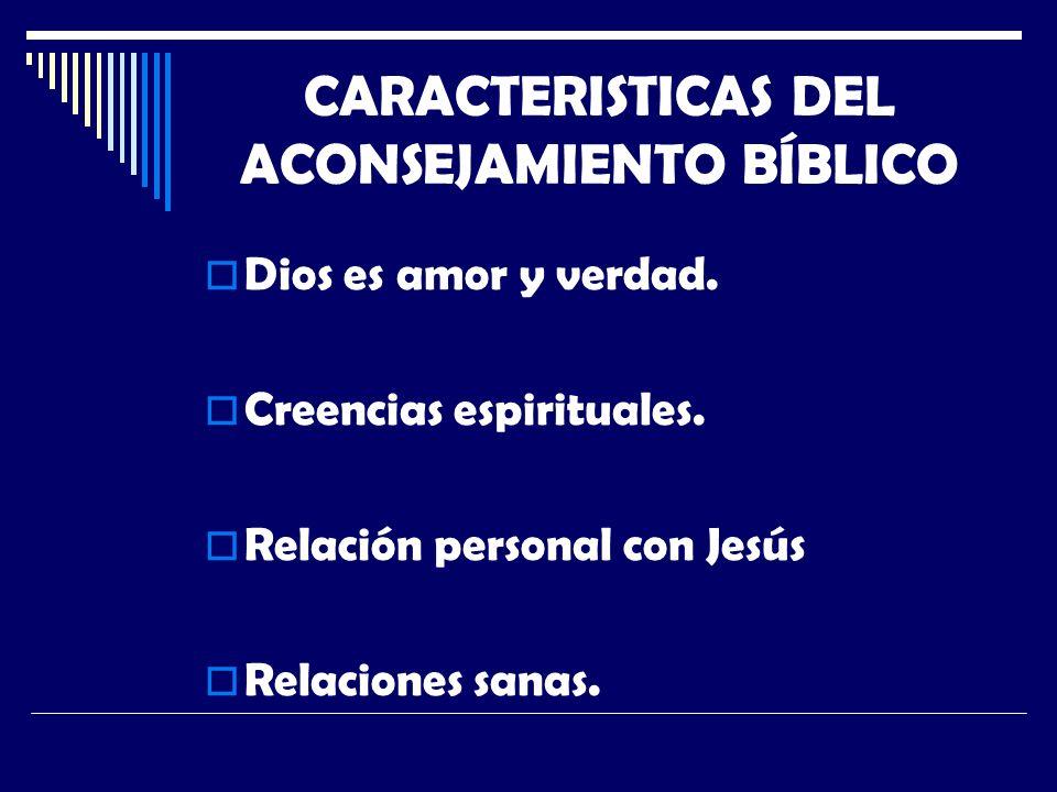 CARACTERISTICAS DEL ACONSEJAMIENTO BÍBLICO Dios es amor y verdad.