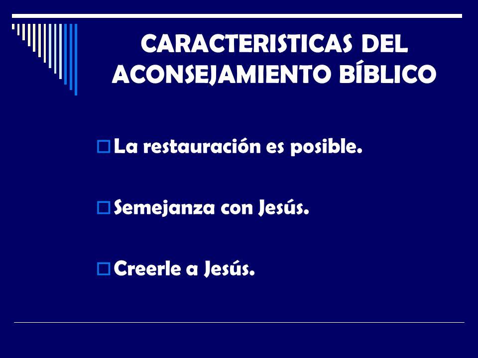 CARACTERISTICAS DEL ACONSEJAMIENTO BÍBLICO La restauración es posible.