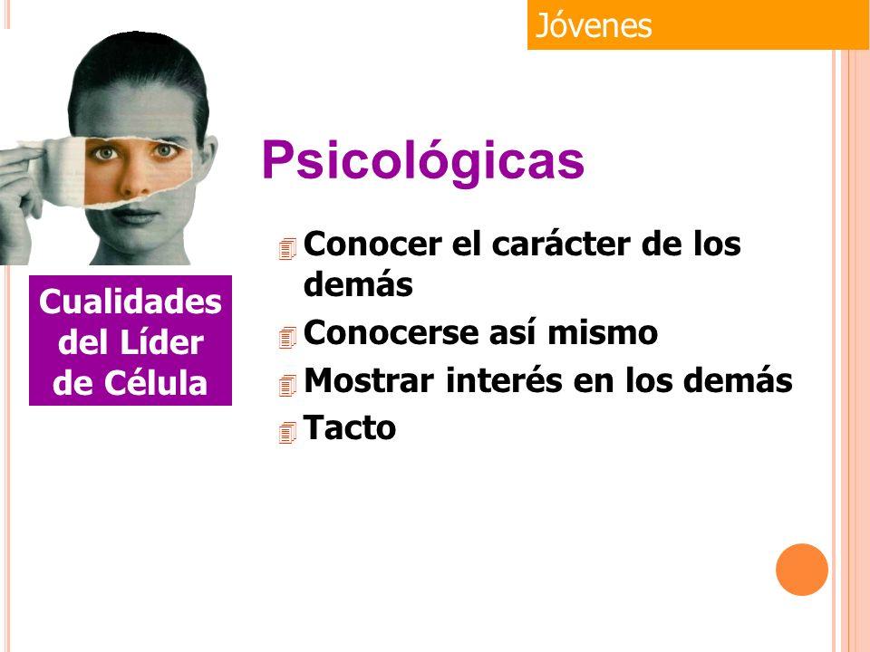 4 Conocer el carácter de los demás 4 Conocerse así mismo 4 Mostrar interés en los demás 4 Tacto Jóvenes Cualidades del Líder de Célula Psicológicas