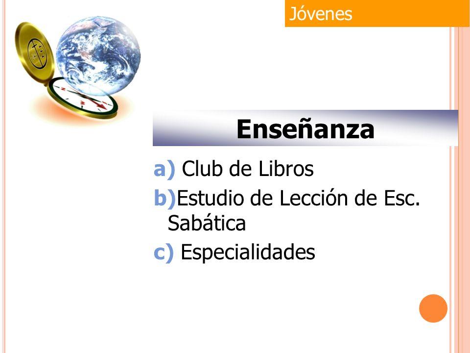 a) Club de Libros b)Estudio de Lección de Esc. Sabática c) Especialidades Jóvenes Enseñanza