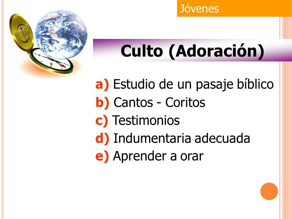 a) Estudio de un pasaje bíblico b) Cantos - Coritos c) Testimonios d) Indumentaria adecuada e) Aprender a orar Jóvenes Culto (Adoración)