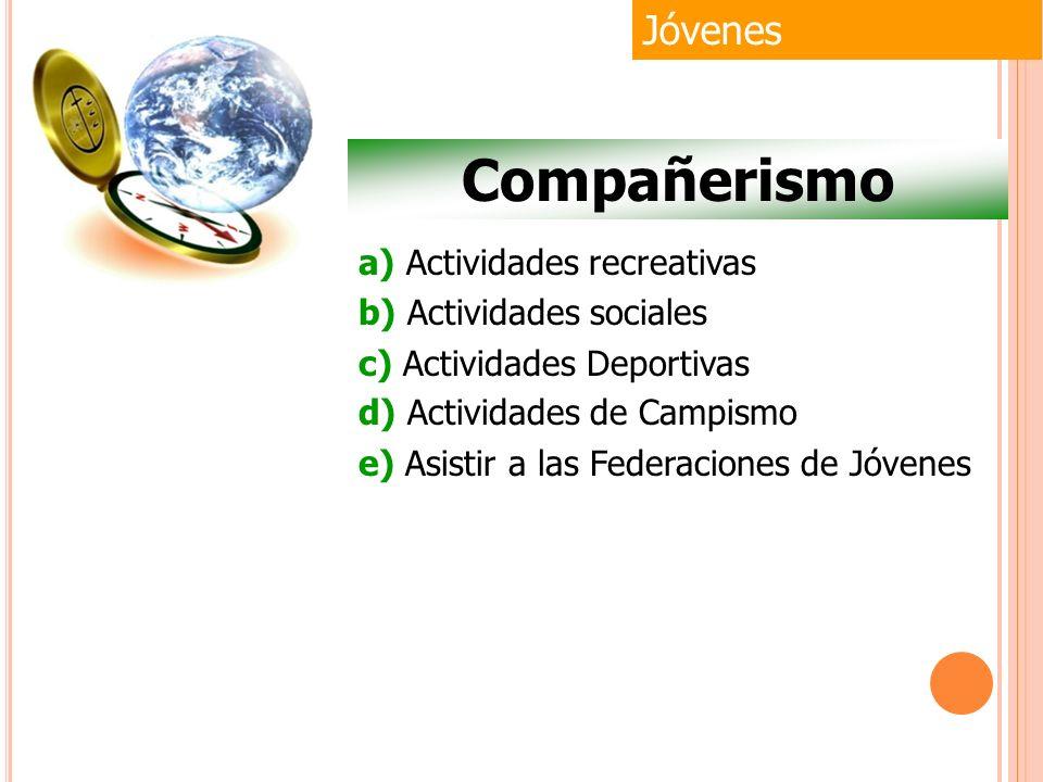 a) Actividades recreativas b) Actividades sociales c) Actividades Deportivas d) Actividades de Campismo e) Asistir a las Federaciones de Jóvenes Jóven