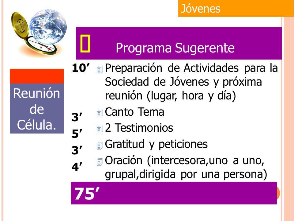 4 Preparación de Actividades para la Sociedad de Jóvenes y próxima reunión (lugar, hora y día) 4 Canto Tema 4 2 Testimonios 4 Gratitud y peticiones 4