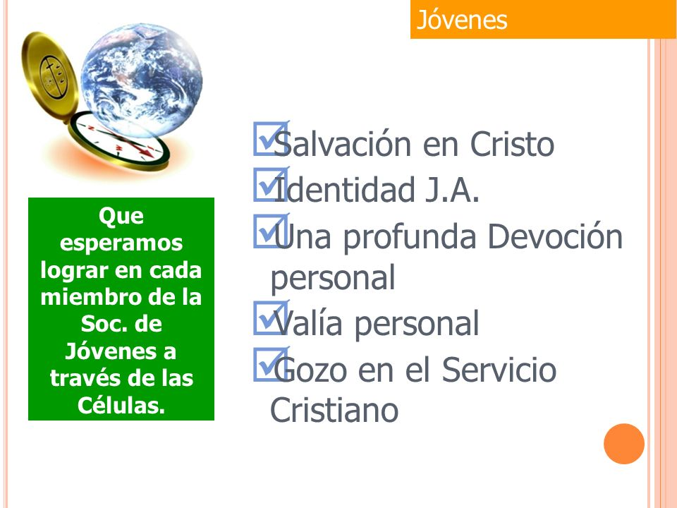 Salvación en Cristo Identidad J.A. Una profunda Devoción personal Valía personal Gozo en el Servicio Cristiano Jóvenes Que esperamos lograr en cada mi