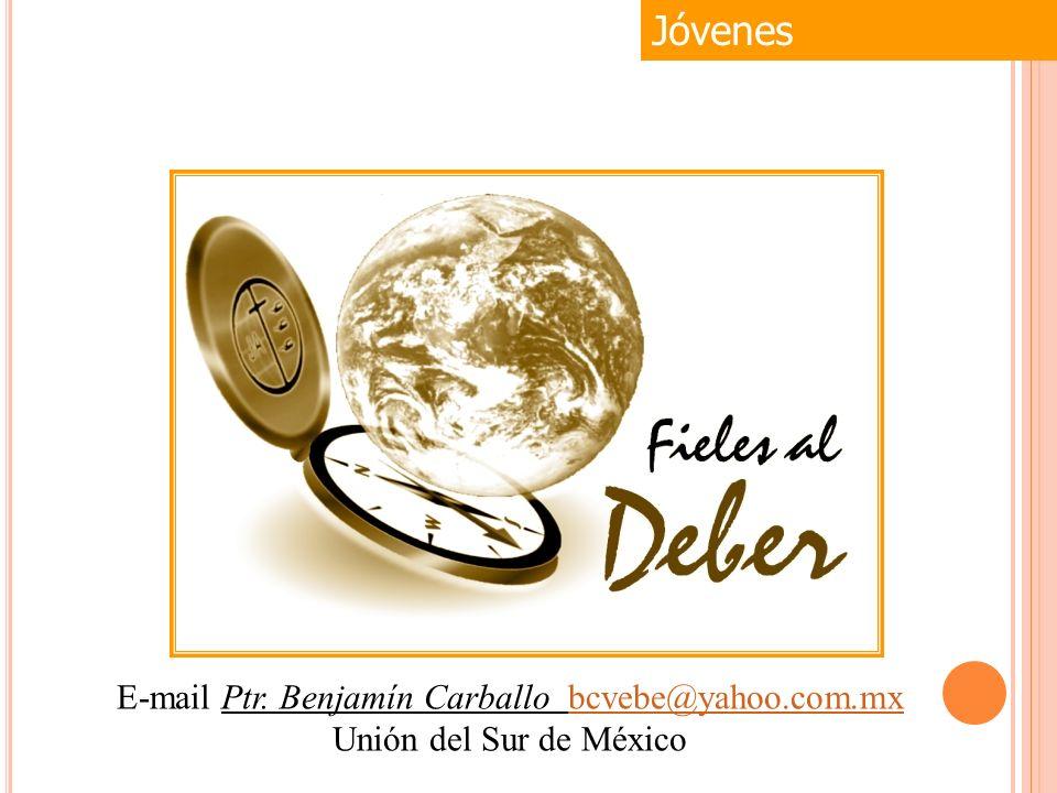 Jóvenes E-mail Ptr. Benjamín Carballo bcvebe@yahoo.com.mxbcvebe@yahoo.com.mx Unión del Sur de México