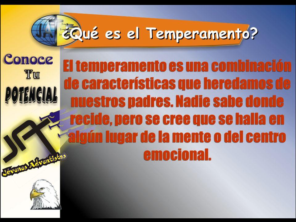 ¿Qué es el Temperamento? El temperamento es una combinación de características que heredamos de nuestros padres. Nadie sabe donde recide, pero se cree