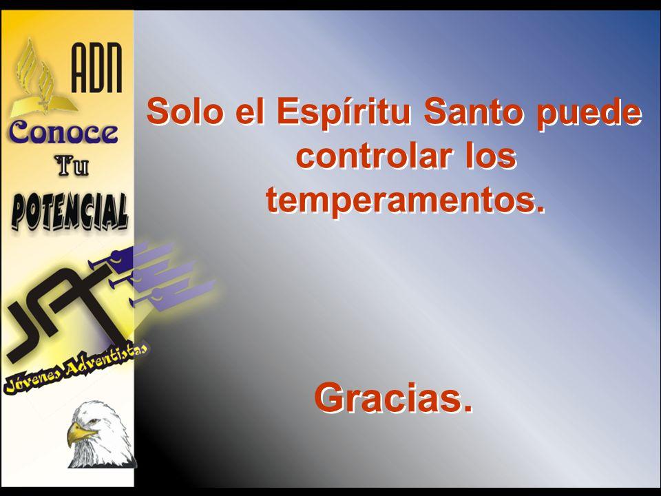 Solo el Espíritu Santo puede controlar los temperamentos. Gracias. Solo el Espíritu Santo puede controlar los temperamentos. Gracias.